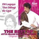 The Best Of Atta Ullah Khan (Dil Lagaya Tha Dillagi) Vol.110 CD